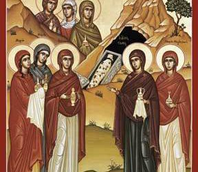 April 15 – Third Sunday of Pascha – Sunday of the Myrrh-bearing Women