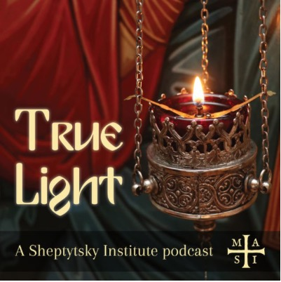 New Podcast: True Light By Metropolitan Andrey Sheptytsky Institute of Eastern Christian Studies
