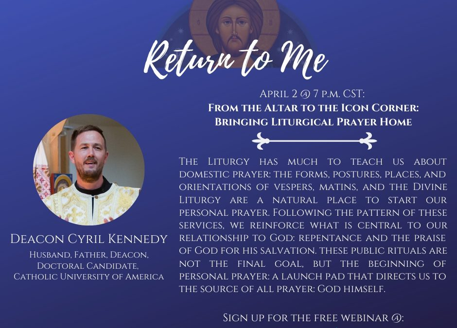 Webinar: From the Altar to the Icon Corner: Bringing Liturgical Prayer Home
