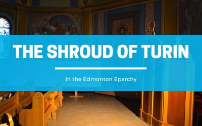 The Shroud of Turin in the Edmonton Eparchy