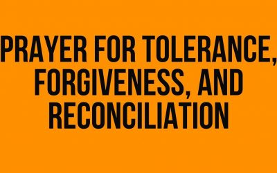 Prayer for Tolerance, Forgiveness, and Reconciliation